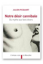 Notre désir cannibale - Du mythe aux faits divers.